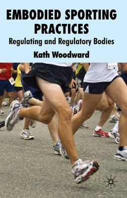 Embodied Sporting Practices: Regulating and Regulatory Bodies (Hardback)