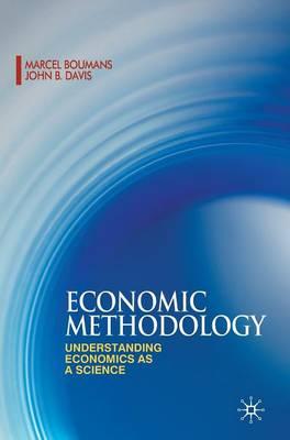 Economic Methodology: Understanding Economics as a Science (Hardback)