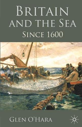 Britain and the Sea: Since 1600 (Paperback)