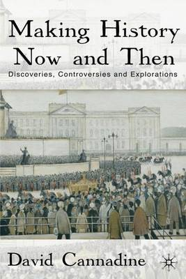 Making History Now and Then: Discoveries, Controversies and Explorations (Hardback)