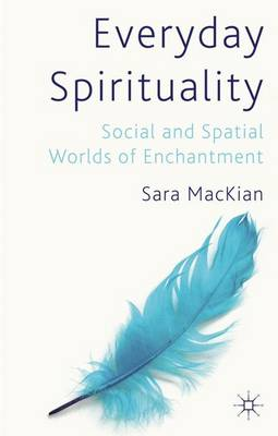 Everyday Spirituality: Social and Spatial Worlds of Enchantment (Hardback)