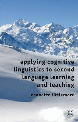 Applying Cognitive Linguistics to Second Language Learning and Teaching (Hardback)