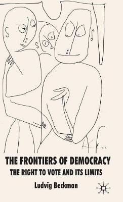 The Frontiers of Democracy: The Right to Vote and its Limits (Hardback)