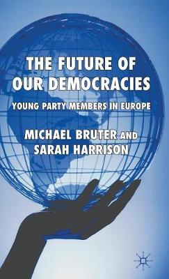 The Future of our Democracies: Young Party Members in Europe (Hardback)