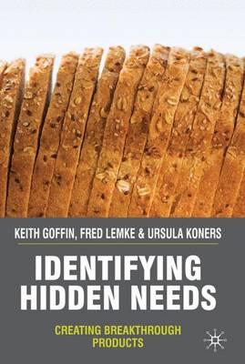 Identifying Hidden Needs: Creating Breakthrough Products (Hardback)