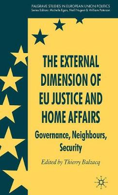 The External Dimension of EU Justice and Home Affairs: Governance, Neighbours, Security - Palgrave Studies in European Union Politics (Hardback)
