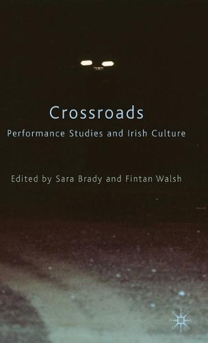 Crossroads: Performance Studies and Irish Culture (Hardback)