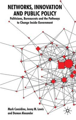 Networks, Innovation and Public Policy: Politicians, Bureaucrats and the Pathways to Change inside Government (Hardback)