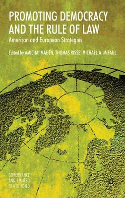 Promoting Democracy and the Rule of Law: American and European Strategies - Governance and Limited Statehood (Hardback)