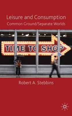 Leisure and Consumption: Common Ground/Separate Worlds (Hardback)