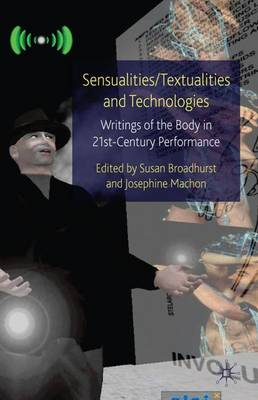Sensualities/Textualities and Technologies: Writings of the Body in 21st Century Performance - Palgrave Studies in Performance and Technology (Hardback)