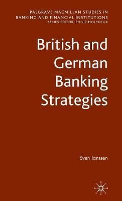 British and German Banking Strategies - Palgrave Macmillan Studies in Banking and Financial Institutions (Hardback)