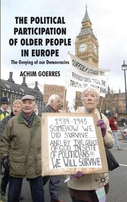 The Political Participation of Older People in Europe: The Greying of our Democracies (Hardback)