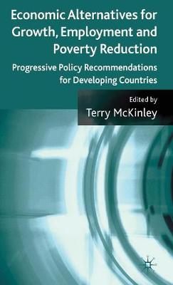 Economic Alternatives for Growth, Employment and Poverty Reduction: Progressive Policy Recommendations for Developing Countries (Hardback)