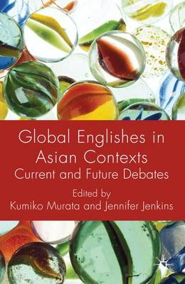 Global Englishes in Asian Contexts: Current and Future Debates (Hardback)