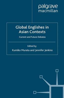 Global Englishes in Asian Contexts: Current and Future Debates (Paperback)