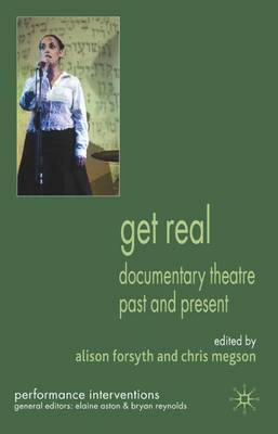Get Real: Documentary Theatre Past and Present - Performance Interventions (Hardback)