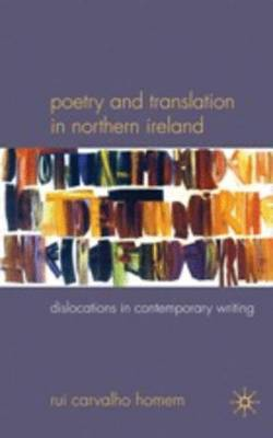 Poetry and Translation in Northern Ireland: Dislocations in Contemporary Writing (Hardback)