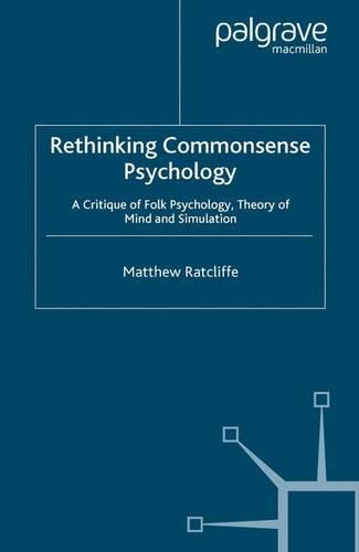 Rethinking Commonsense Psychology: A Critique of Folk Psychology, Theory of Mind and Simulation - New Directions in Philosophy and Cognitive Science (Paperback)