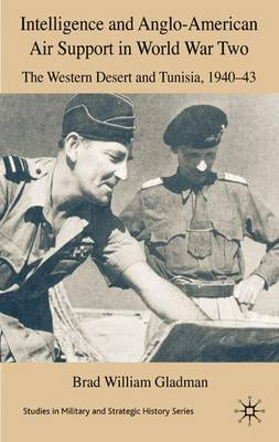 Intelligence and Anglo-American Air Support in World War Two: The Western Desert and Tunisia, 1940-43 - Studies in Military and Strategic History (Hardback)