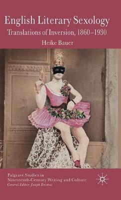 English Literary Sexology: Translations of Inversion, 1860-1930 - Palgrave Studies in Nineteenth-Century Writing and Culture (Hardback)