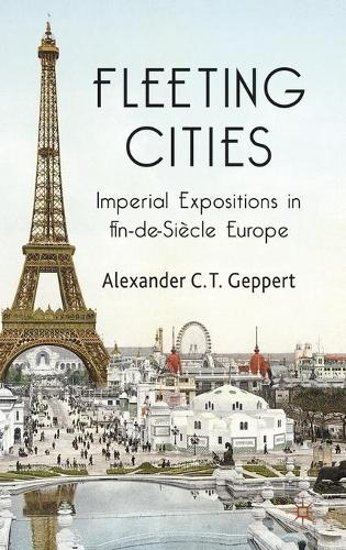 Fleeting Cities: Imperial Expositions in Fin-de-Siecle Europe (Hardback)
