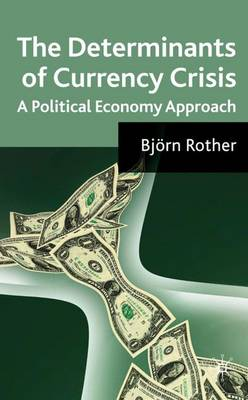 The Determinants of Currency Crises: A Political-Economy Approach (Hardback)