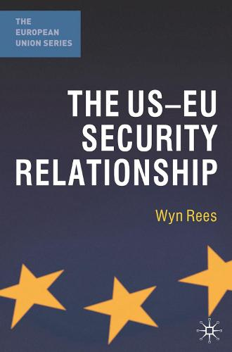 The US-EU Security Relationship: The Tensions between a European and a Global Agenda - The European Union Series (Paperback)