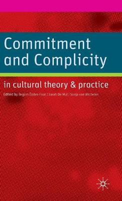 Commitment and Complicity in Cultural Theory and Practice (Hardback)