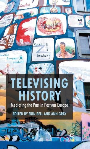 Televising History: Mediating the Past in Postwar Europe (Hardback)