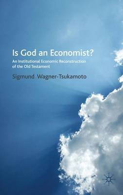 Is God an Economist?: An Institutional Economic Reconstruction of the Old Testament (Hardback)
