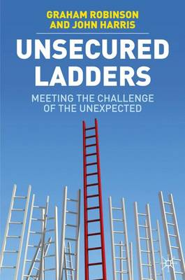 Unsecured Ladders: Meeting the Challenge of the Unexpected (Hardback)