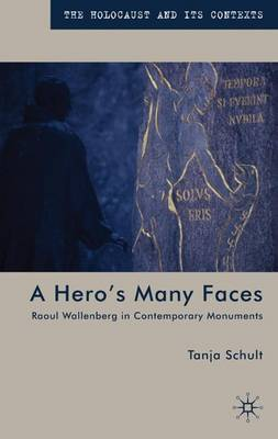 A Hero's Many Faces: Raoul Wallenberg in Contemporary Monuments - The Holocaust and its Contexts (Hardback)