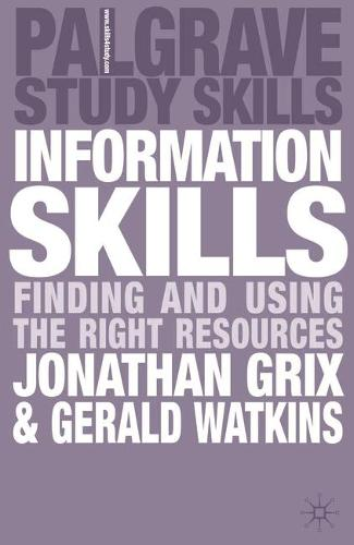 Information Skills: Finding and Using the Right Resources - Palgrave Study Skills (Paperback)