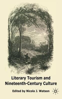 Literary Tourism and Nineteenth-Century Culture (Hardback)