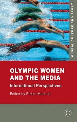 Olympic Women and the Media: International Perspectives - Global Culture and Sport Series (Hardback)