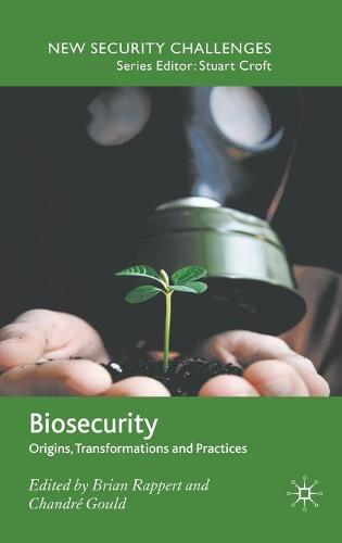 Biosecurity: Origins, Transformations and Practices - New Security Challenges (Hardback)