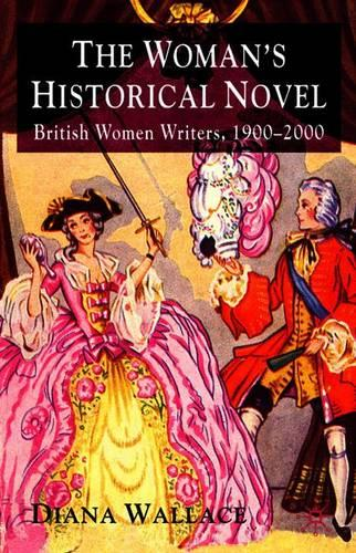 The Woman's Historical Novel: British Women Writers, 1900-2000 (Paperback)
