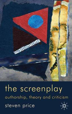 The Screenplay: Authorship, Theory and Criticism (Paperback)