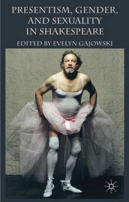 Presentism, Gender, and Sexuality in Shakespeare (Hardback)