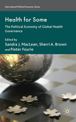 Health for Some: The Political Economy of Global Health Governance - International Political Economy Series (Hardback)