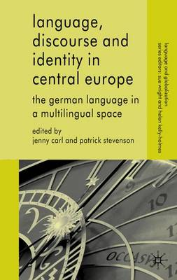 Language, Discourse and Identity in Central Europe: The German Language in a Multilingual Space - Language and Globalization (Hardback)