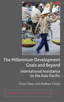 The Millennium Development Goals and Beyond: International Assistance to the Asia-Pacific - Rethinking International Development series (Hardback)
