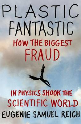 Plastic Fantastic: How the Biggest Fraud in Physics Shook the Scientific World - Macmillan Science (Hardback)