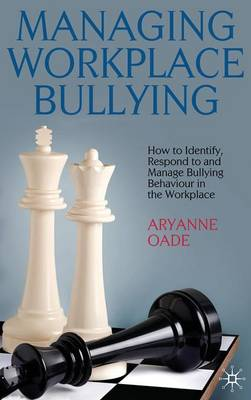 Managing Workplace Bullying: How to Identify, Respond to and Manage Bullying Behaviour in the Workplace (Hardback)