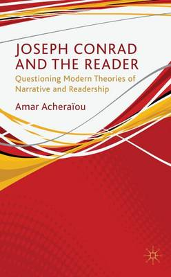 Joseph Conrad and the Reader: Questioning Modern Theories of Narrative and Readership (Hardback)