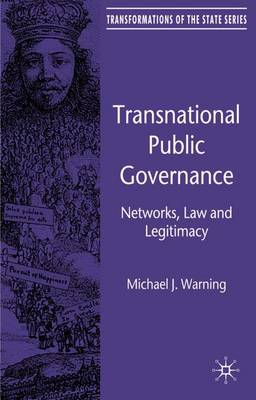 Transnational Public Governance: Networks, Law and Legitimacy - Transformations of the State (Hardback)