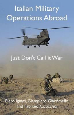 Italian Military Operations Abroad: Just Don't Call it War (Hardback)