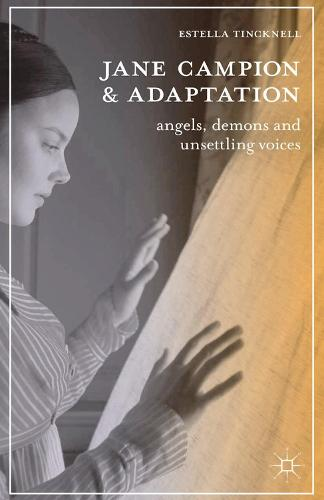 Jane Campion and Adaptation: Angels, Demons and Unsettling Voices - The Adaptation Series (Hardback)