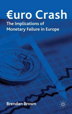 Euro Crash: The Implications of Monetary Failure in Europe (Hardback)